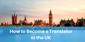 How to Become a Translator in the UK