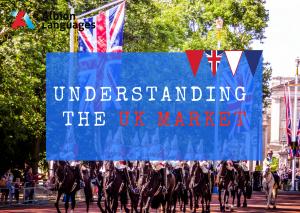 Understanding the UK Market